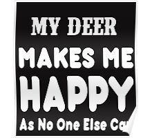 My Deer Makes Me Happy As No One Else Can - T-shirts & Hoodies Poster