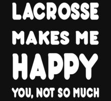 Lacrosse Makes Me Happy You, Not So Much by awesomearts