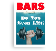 Bars - Do You Even Lift Bodybuilding Gym Mashup Canvas Print