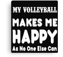 My VolleyBall Makes Me Happy As No One Else Can - T-shirts & Hoodies Canvas Print