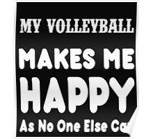 My VolleyBall Makes Me Happy As No One Else Can - T-shirts & Hoodies Poster