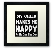 My Child Makes Me Happy As No One Else Can - T-shirts & Hoodies Framed Print