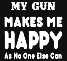 My Gun Makes Me Happy As No One Else Can - T-shirts & Hoodies by lovelyarts