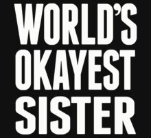 World's Okayest Sister - T Shirts & Hoodies by awesomearts