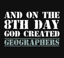 8th Day Geographers T-shirt by musthavetshirts