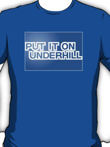 Put It On Underhill T-Shirt