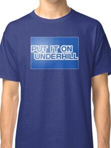 Put It On Underhill Classic T-Shirt