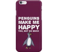 Penguins make me happy. You, not so much. iPhone Case/Skin