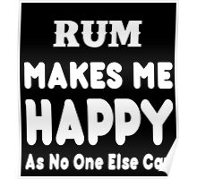 Rum Makes Me Happy As No One Else Can - T-shirts & Hoodies Poster