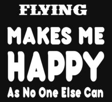 Flying Makes Me Happy As No One Else Can - T-shirts & Hoodies by lovelyarts