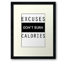 Excuses Don't Burn Calories Gym Fitness Framed Print