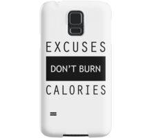Excuses Don't Burn Calories Gym Fitness Samsung Galaxy Case/Skin