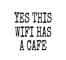 YES THIS WIFI HAS A CAFE Photographic Print