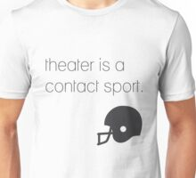 Theater is a contact sport Unisex T-Shirt