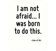 I am not afraid... I was born to do this. Art Print