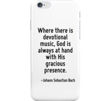 Where there is devotional music, God is always at hand with His gracious presence. iPhone Case/Skin