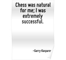 Chess was natural for me; I was extremely successful. Poster