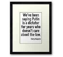 We've been saying Putin is a dictator for years who doesn't care about the law. Framed Print