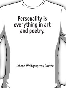 Personality is everything in art and poetry. T-Shirt