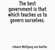 The best government is that which teaches us to govern ourselves. by Quotr
