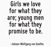 Girls we love for what they are; young men for what they promise to be. by Quotr