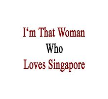 I'm That Woman Who Loves Singapore  Photographic Print
