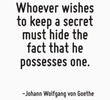 Whoever wishes to keep a secret must hide the fact that he possesses one. by Quotr