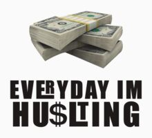 EVERYDAY IM HUSTLING by Snapon