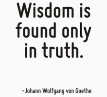 Wisdom is found only in truth. by Quotr
