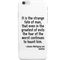 It is the strange fate of man, that even in the greatest of evils the fear of the worst continues to haunt him. iPhone Case/Skin
