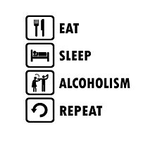 Eat Sleep Alcoholism Repeat Funny Offensive Shirt Photographic Print