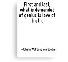 First and last, what is demanded of genius is love of truth. Canvas Print