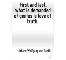 First and last, what is demanded of genius is love of truth. Poster