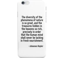 The diversity of the phenomena of nature is so great, and the treasures hidden in the heavens so rich, precisely in order that the human mind shall never be lacking in fresh nourishment. iPhone Case/Skin