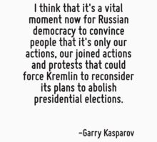 I think that it's a vital moment now for Russian democracy to convince people that it's only our actions, our joined actions and protests that could force Kremlin to reconsider its plans to abolish p by Quotr
