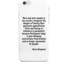 More and more people in my country recognise the dangers of having their governors appointed by Putin and having no influence in parliament because Parliament today is also following instructions fro iPhone Case/Skin