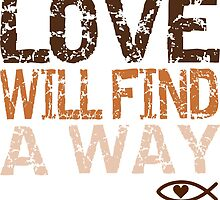 Love Will Find a Way; God is Love by PayneMountain