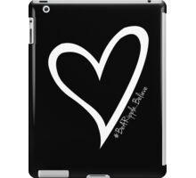 #BeARipple...BELIEVE White Heart on Black iPad Case/Skin