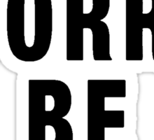 Don't Worry Be Yonce [Black] Sticker
