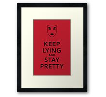 Keep Lying and Stay Pretty Framed Print
