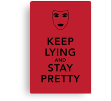 Keep Lying and Stay Pretty Canvas Print