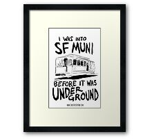 I Was Into SF Muni... Framed Print