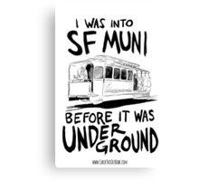 I Was Into SF Muni... Canvas Print