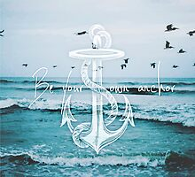 Be Your Own Anchor by krisyoungboss