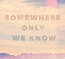 Somewhere only we know by Nieves Montano