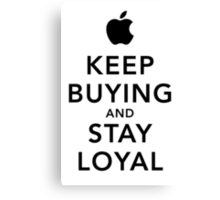 Keep Buying and Stay Loyal Canvas Print