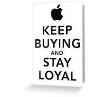 Keep Buying and Stay Loyal Greeting Card