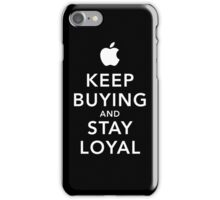 Keep Buying and Stay Loyal iPhone Case/Skin
