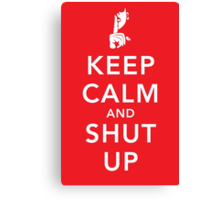 Keep Calm and Shut Up Canvas Print