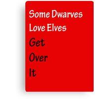 Some Dwarves Love Elves Canvas Print